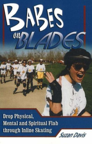 9781930546547: Babes on Blades: Drop Physical, Mental and Spiritual Flab Through Inline Skating