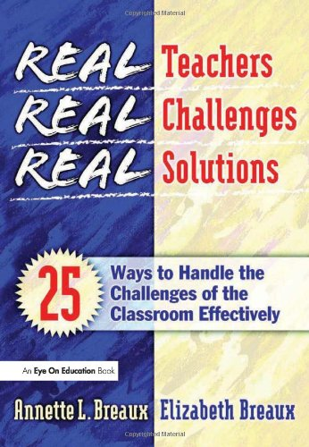 9781930556645: Real Teachers, Real Challenges, Real Solutions: 25 Ways to Handle the Challenges of the Classroom Effectively