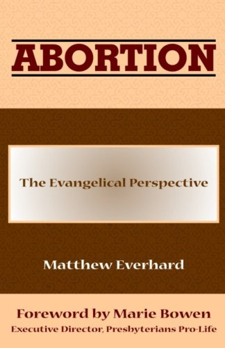 Abortion:The Evangelical Perspective: Matthew Everhard