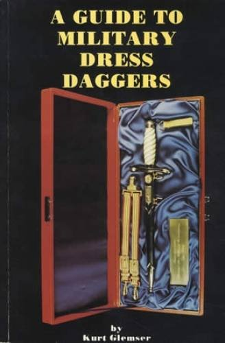 A Guide to Military Dress Daggers: Glemser, Kurt and E. G. Schoenhoffer