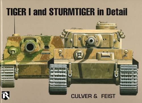 Tiger I and Sturmtiger in Detail: Culver, Bruce; Feist, Uwe