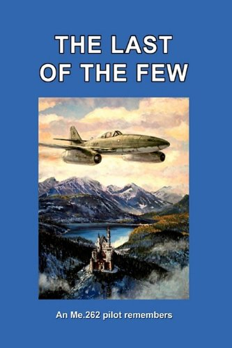 THE LAST OF THE FEW: An Me.262: Busch, Hans; Frickensmith,