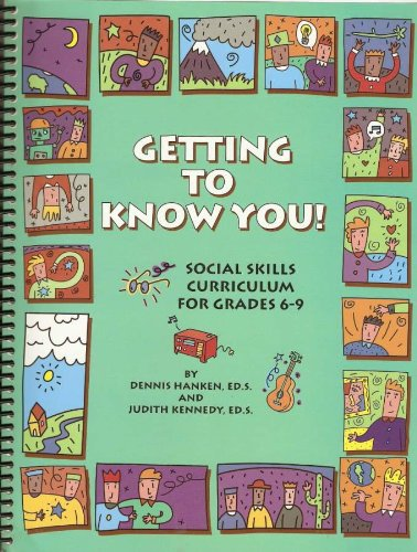 Getting to know you!: Social skills curriculum for grades 6-9: Hanken, Dennis