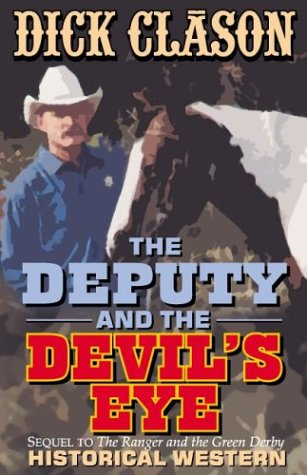 9781930580510: The Deputy and the Devil's Eye: Sequel to The Ranger and the Green Derby (Clason Westerns)