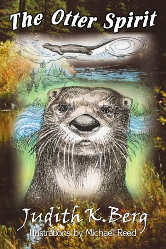 The Otter Spirit : A Natural History: Judith K. Berg