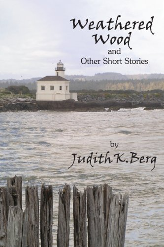 Weathered Wood: And Other Short Stories: Judith K. Berg