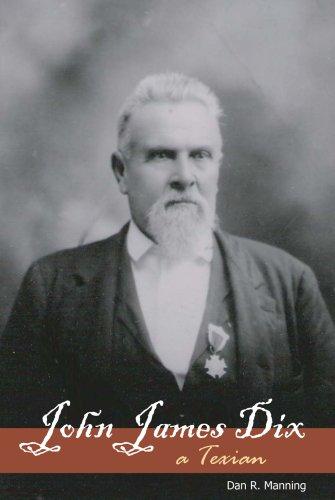 John James Dix: a Texian: Dan R. Manning
