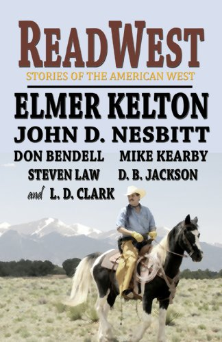 ReadWest: Stories of the American West (1930584601) by D. B. Jackson; Don Bendell; Elmer Kelton; John D. Nesbitt; L. D. Clark; Mike Kearby; Steven Law