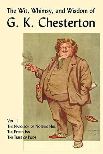 9781930585805: The Wit, Whimsy, and Wisdom of G. K. Chesterton, Volume 1: The Napoleon of Notting Hill, the Flying Inn, the Trees of Pride