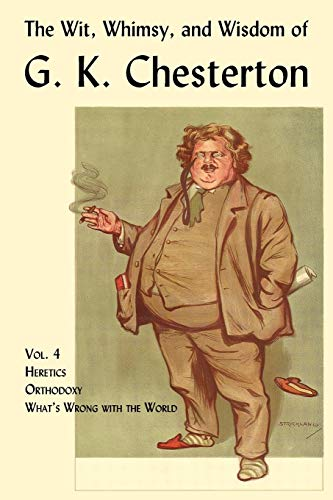 9781930585850: The Wit, Whimsy, and Wisdom of G. K. Chesterton, Volume 4: Heretics, Orthodoxy, What's Wrong with the World