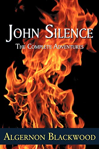 John Silence: The Complete Adventures: Blackwood, Algernon