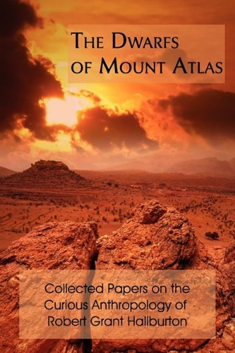9781930585966: The Dwarfs of Mount Atlas: Collected Papers on the Curious Anthropology of Robert Grant Haliburton