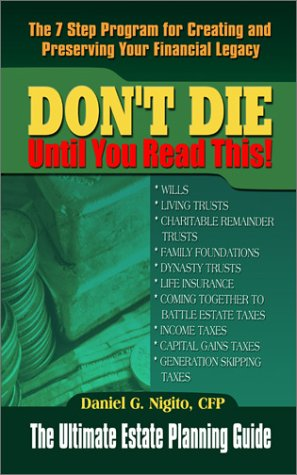 9781930586598: Don't Die Until You Read This: The 7 Step Program to Creating and Preserving Your Financial Legacy