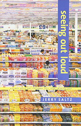 Seeing Out Loud: The Voice Art Columns Fall 1998 - Winter 2003 (1930589174) by Jerry Saltz
