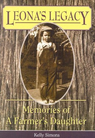 Leona's Legacy: Memories of a Farmer's Daughter: Simons, Kelly