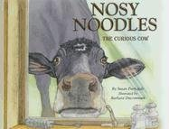 Nosy Noodles, the Curious Cow: Susan Purkapile