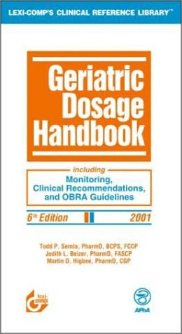 9781930598416: Geriatric Dosage Handbook: Including Monitoring, Clinical Recommendations, and OBRA Guidelines, 2001