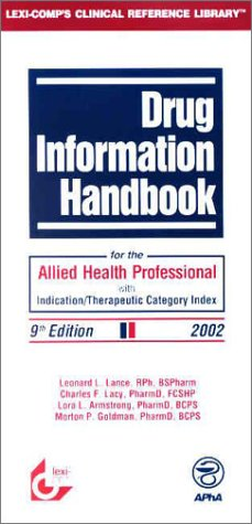 Drug Information Handbook for the Allied Health Professional with Indication/Therapeutic Category Index (1930598971) by Leonard L. Lance; Charles F. Lacy; Morton P. Goldman