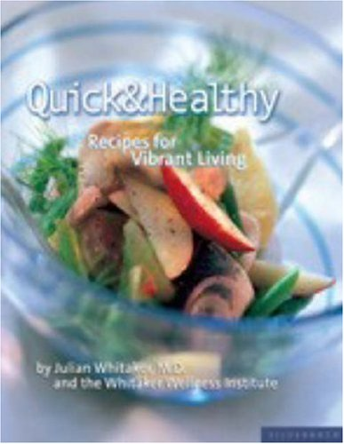 Quick & Healthy: Recipes for Vibrant Living: Dr Julian Whitaker