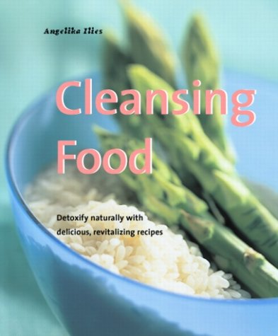 Cleansing Food: Detoxify Naturally with Delicious, Revitalizing Recipes (Powerfood Series): ...