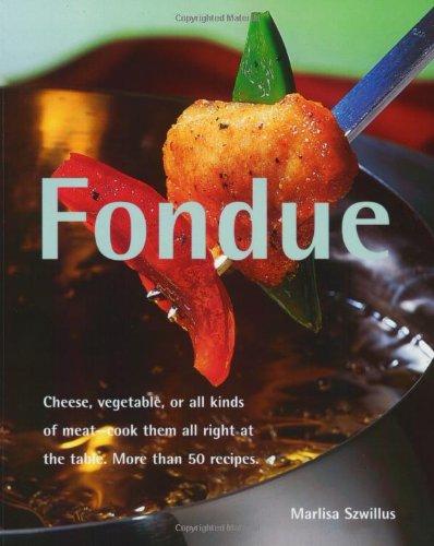 Fondue: Cheese, Vegetable, or All Kinds of: Szwillus, Marlisa