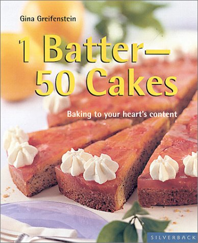 9781930603424: 1 Batter - 50 Cakes: Baking to Fit Your Every Occasion (Quick & Easy (Silverback))
