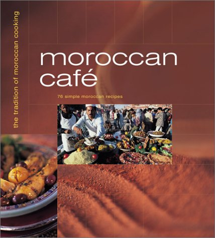 9781930603561: Moroccan Cafe: Casual Moroccan Cooking at Home