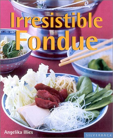Irresistible Fondues (Quick & Easy): Angelika Illies
