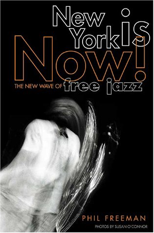New York Is Now!: The New Wave of Free Jazz (1930606001) by Freeman, Phil