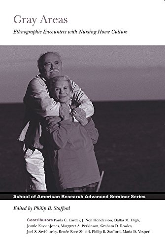 Gray Areas: Ethnographic Encounters With Nursing Home Culture (School of American Research Advanced...