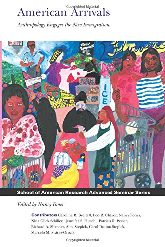 American Arrivals: Anthropology Engages the New Immigration (School of American Research Advanced ...