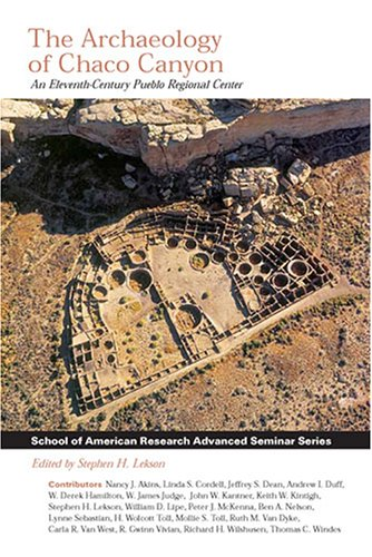 The Archaeology of Chaco Canyon : An Eleventh Century Pueblo Regional Center (School of American ...
