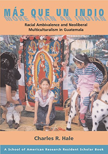 9781930618602: Mas Que Un Indio (More Than An Indian): Racial Ambivalence And The Paradox Of Neoliberal Multiculturalism in Guatemala