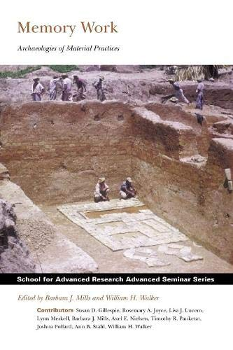 Memory Work: Archaeologies of Material Practices (School for Advanced Research Advanced Seminar ...
