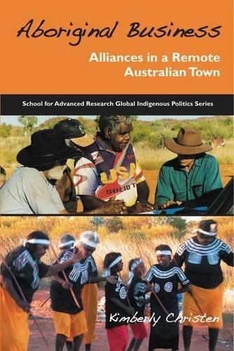 Aboriginal Business: Alliances in a Remote Australian Town: Christen, Kimberly A.