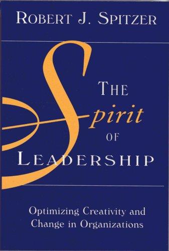 The Spirit of Leadership: Optimizing Creativity & Change in Organizations: Spitzer, Robert J.