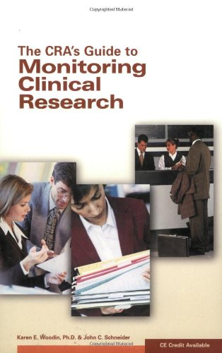 The CRA's Guide to Monitoring Clinical Research: Karen E. Woodin;