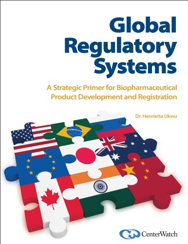 Global Regulatory Systems: A Strategic Primer for Biopharmaceutical Product Development and ...
