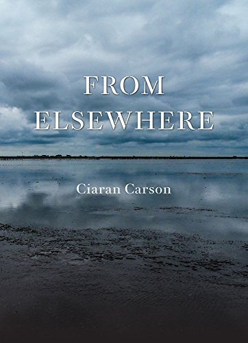 From Elsewhere: Ciaran Carson