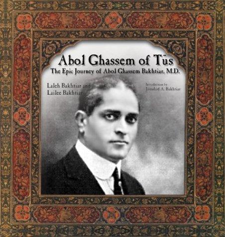 ABOL GHASSEM OF TUS: THE EPIC JOURNEY: Bakhtiar, Laleh, and