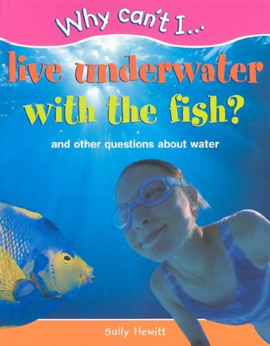 9781930643000: Why Can't I... Live Underwater with the Fish?: And Other Questions about Water
