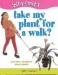 9781930643024: Why Can't I...Take My Plant for a Walk?: And Other Questions About Plants