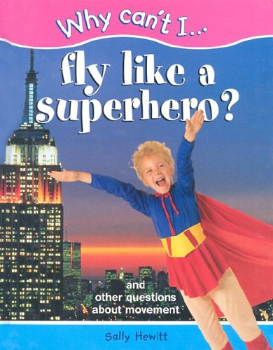 9781930643031: Why Can't I...Fly Like a Superhero?: And Other Questions About Movement