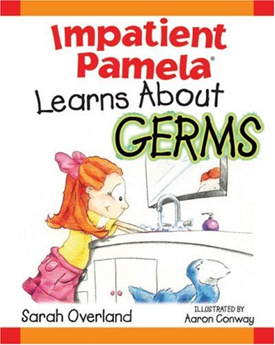 Impatient Pamela Learns About Germs: Sarah Overland