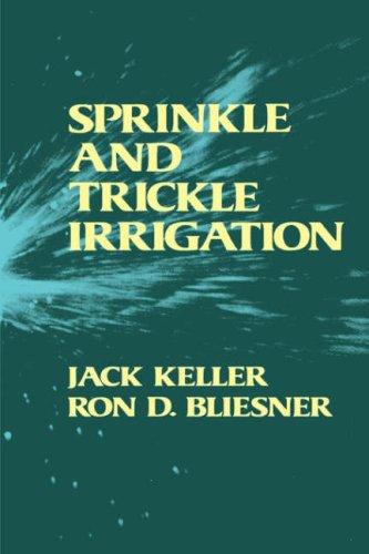 Sprinkle and Trickle Irrigation: Bliesner, Ron D.; Keller, Jack