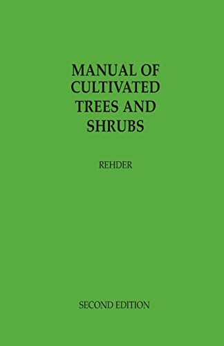 The Manual of Cultivated Trees and Shrubs: Alfred Rehder