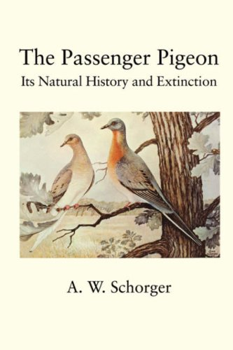 9781930665965: The Passenger Pigeon: Its History and Extinction