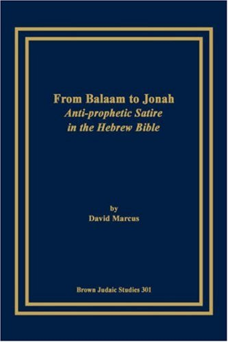 9781930675292: From Balaam to Jonah: Anti-Prophetic Satire in the Hebrew Bible (Brown Judiac Studies)