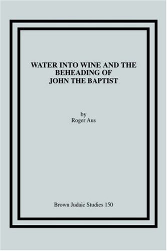 Water into Wine and the Beheading of John the Baptist: Aus, Roger