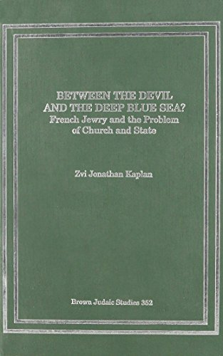 9781930675612: Between the Devil and the Deep Blue Sea? French Jewry and the Problem of Church and State (Brown Judaic Studies, Number 352)